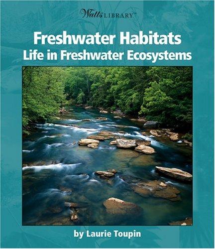 Freshwater Habitats: Life In Freshwater Ecosystems (Watts Library)