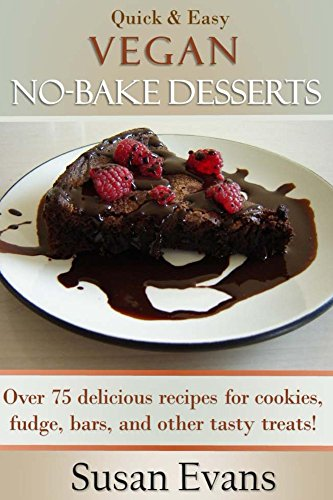 Quick & Easy Vegan No-Bake Desserts Cookbook: Over 75 delicious recipes for cookies, fudge, bars, and other tasty (Fudge Cookies Recipe)