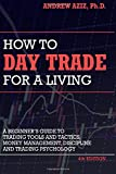 How to Day Trade for a Living: A Beginner's Guide to Tools and Tactics, Money Management, Discipline and Trading Psychology
