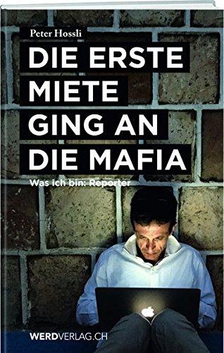 Die erste Miete ging an die Mafia: Was ich bin: Reporter Taschenbuch – 25. September 2018 Peter Hossli Werd & Weber Verlag AG 3859329391 Reportage - Reporter