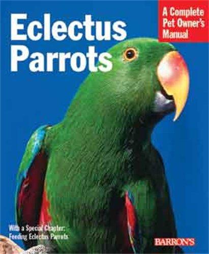 Eclectus Parrots (Complete Pet Owner's Manual) 1