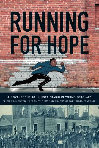 Books : Running For Hope: A novel by the John Hope Franklin Young Scholars with illustrations from the autobiography of John Hope Franklin