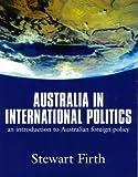 Australia in International Politics : An Introduction to Australian Foreign Policy, Firth, Stewart, 1864487054
