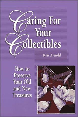 Beste Quelle zum Herunterladen von Hörbüchern Caring for Your Collectibles: How to Preserve Your Old and New Treasures 0873414624 in German by Ken Arnold
