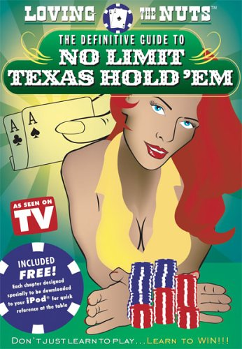 Texas Holdem Nuts - LOVING THE NUTS: THE DEFINITIVE GUIDE TO NO LIMIT TEXAS HOLD 'EM POKER