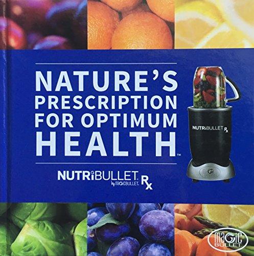 Nature's Prescription For Optimum Health By Nutribullet Hardcover – January 1, 2014