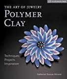 The Art of Jewelry: Polymer Clay: Techniques, Projects, Inspiration (Lark Jewelry Books)