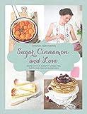 Sugar, Cinnamon, and Love: More Than 70 Elegant