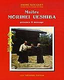 Image de Maître Morihei Uyeshiba : Présence et message