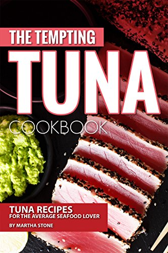 The Tempting Tuna Cookbook: Tuna Recipes for the Average Seafood Lover (Greater Tuna)