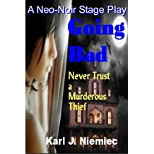 Going Bad - a Neo-Noir Stage Play (Based on the Screenplay Book 1)