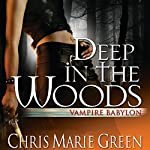 Deep in the Woods: Vampire Babylon, Book 6 | Chris Marie Green