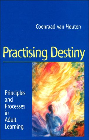 Practising Destiny : Principles and Processes in Adult Learning