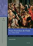 Frans Francken de Oude (ca. 1542-1616) : Leven en Werken Van Een Antwerps Historieschilder, N., Peeters, 9042930853