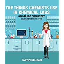 The Things Chemists Use in Chemical Labs 6th Grade Chemistry | Children's Chemistry Books