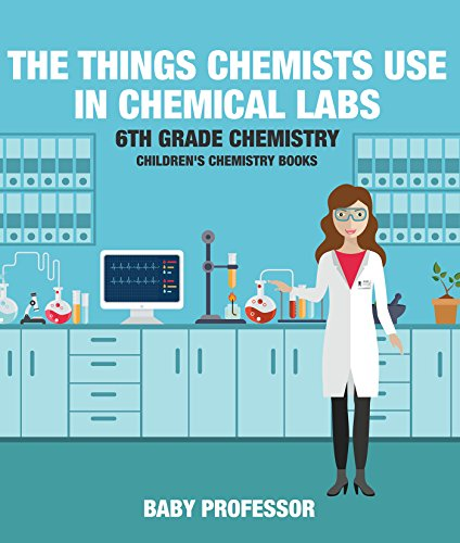 The Things Chemists Use in Chemical Labs 6th Grade Chemistry | Children
