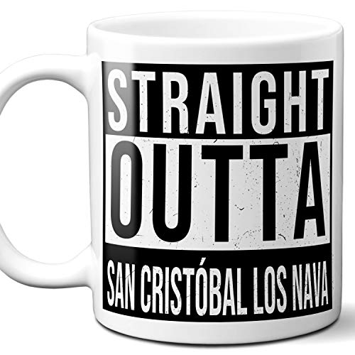 Straight Outta San Cristóbal los Nava Mexico Souvenir Gift Mug. I Love City Town Lover Coffee Unique Tea Cup Men Women Birthday Mothers Day Fathers Day Christmas. 11 oz.