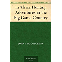 In Africa Hunting Adventures in the Big Game Country