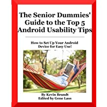 The Senior Dummies' Guide to The Top 5 Android Usability Tips: How to Set Up Your Android Device For Easy Use (Senior Dummies Guides) (Volume 4)