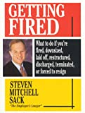 Getting Fired: What to Do If You're Fired, Downsized, Laid Off, Restructured, Discharged, Terminated, or Re-Engineered