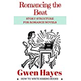 Romancing the Beat: Story Structure for Romance Novels: How to Write Kissing Books, Book 1