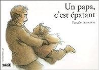 Un papa, c'est épatant par Pascale Francotte