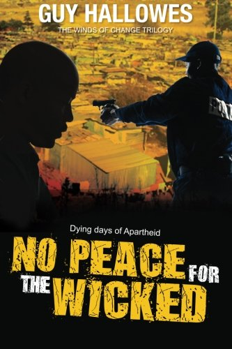 Read Online No Peace for the Wicked: Dying days of Apartheid (Winds of Change Trilogy) (Volume 3) PDF
