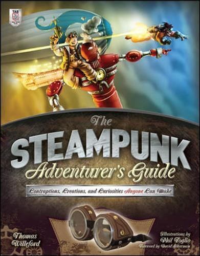 The Steampunk Adventurer's Guide: Contraptions, Creations, and Curiosities Anyone Can Make (Electronics)
