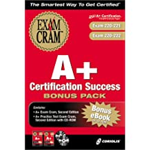 A+ Certification Success Bonus Pack: Exam: 220 221 & 220 222 with CDROM with CDROM