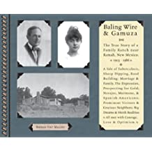 Bailing Wire and Gamuza: The True Story of a Family Ranch Near Ramah, New Mexico