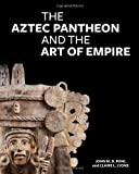 The Aztec Pantheon and the Art of Empire