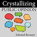 Crystallizing Public Opinion | Edward Bernays