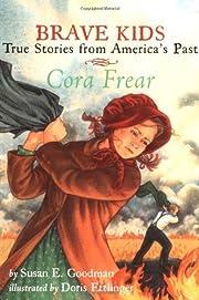 Cora Frear by Goodman, Susan E. (2002)…
