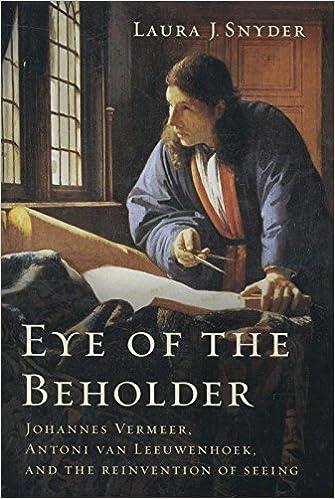 Eye of the Beholder Johannes Vermeer Antoni Van Leeuwenhoek And The Reinvention Of S