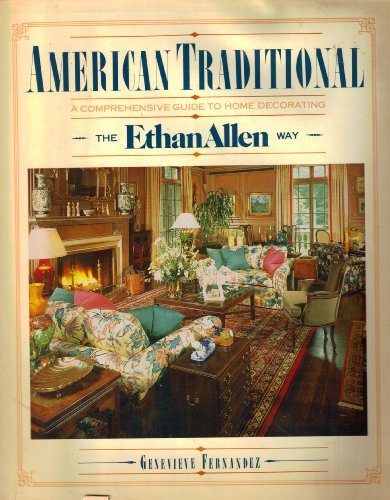 American Traditional: A Comprehensive Guide to Home Decorating the Ethan Allen Way by Genevieve Fernandez (1987-08-01)