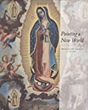 Painting a New World, Donna Pierce and Rogelio Ruiz Gomar, 0914738496