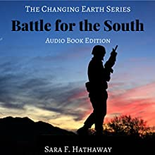 Battle for the South: The Changing Earth Series, Book 4 Audiobook by Sara F. Hathaway Narrated by Sara F. Hathaway