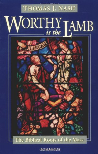 Worthy is the Lamb: The Biblical Roots of the Mass
