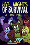 Five Nights of Survival: A FNAF Tale: Unofficial Five Nights At Freddy's Edition