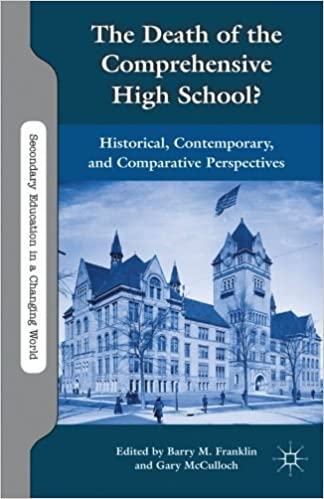 Book The Death of the Comprehensive High School?: Historical, Contemporary, and Comparative Perspectives (Secondary Education in a Changing World)