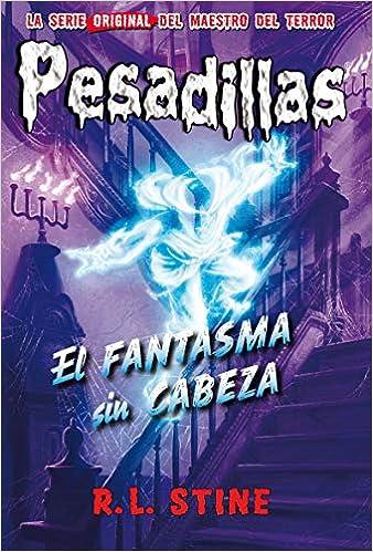 El fantasma sin cabeza: Pesadillas, 30: Amazon.es: Stine, R.L., Trujillo, Miguel: Libros
