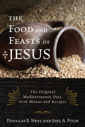 The Food and Feasts of Jesus: The Original Mediterranean Diet, with Menus and Recipes (Religion in the Modern World Book 2) (Encyclopedia Of Jewish Food)
