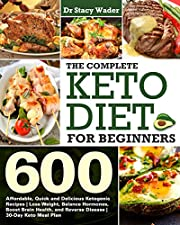 The Complete Keto Diet for Beginners : 600 Affordable, Quick and Delicious Ketogenic Recipes | Lose Weight, Balance Hormones, Boost Brain Health, and Reverse Disease | 30-Day Keto Meal Plan