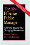 The New Effective Public Manager: Achieving Success in a Changing Government, Second Edition (Revised and Expanded)