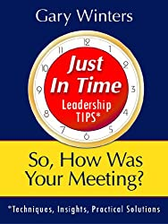 So, How Was Your Meeting? (Just In Time Leadership Series)