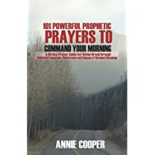101 Powerful Prophetic Prayers to Command Your Morning: A 60-Day Prayer Guide For Divine Breakthrough, Unlimited Successes, Deliverance and Release of Detained Blessings.