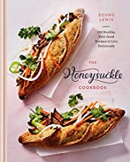 The Honeysuckle Cookbook: 100 Healthy, Feel-Good Recipes to Live Deliciously