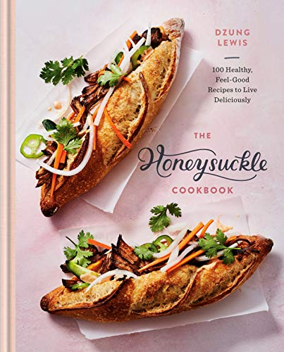Book Cover: The Honeysuckle Cookbook: 100 Healthy, Feel-Good Recipes to Live Deliciously