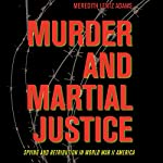 Murder and Martial Justice: Spying and Retribution in World War II America | Meredith Lentz Adams