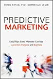 Predictive Marketing: Easy Ways Every Marketer Can Use Customer Analytics and Big Data (MISL-WILEY)
